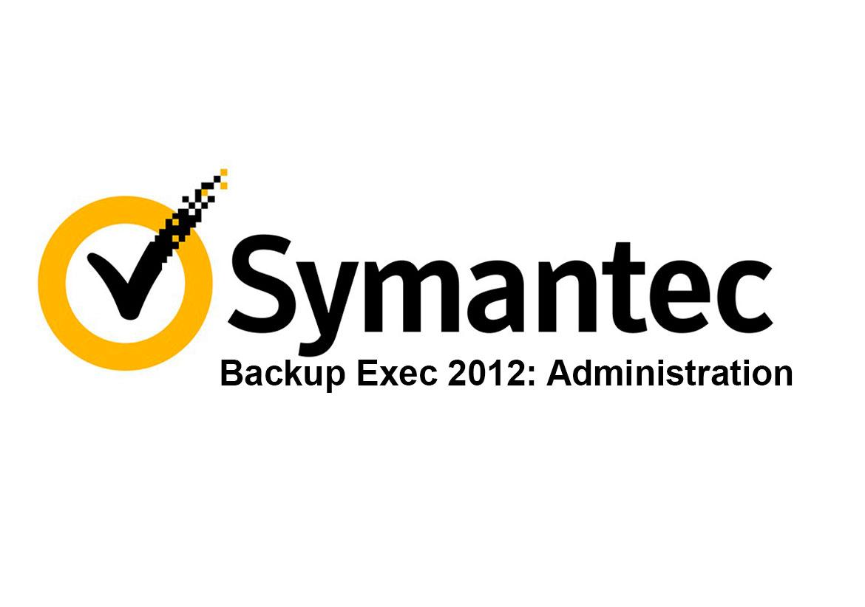 Symantec Backup Exec 2012: Administration