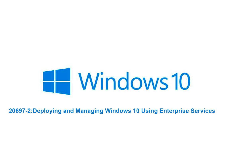 Развертывание и управление Windows 10 с использованием служб предприятия (20697-2: Deploying and Managing Windows 10 Using Enterprise Services)