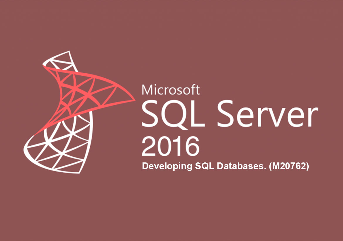 Разработка баз данных на платформе Microsoft SQL Server 2016. Developing SQL Databases. (M20762)