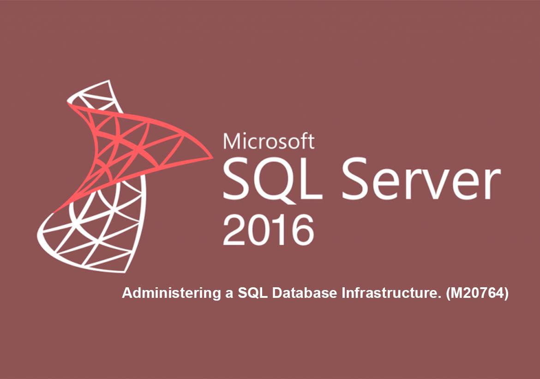Администрирование баз данных SQL Server 2016. Administering a SQL Database Infrastructure. (M20764)